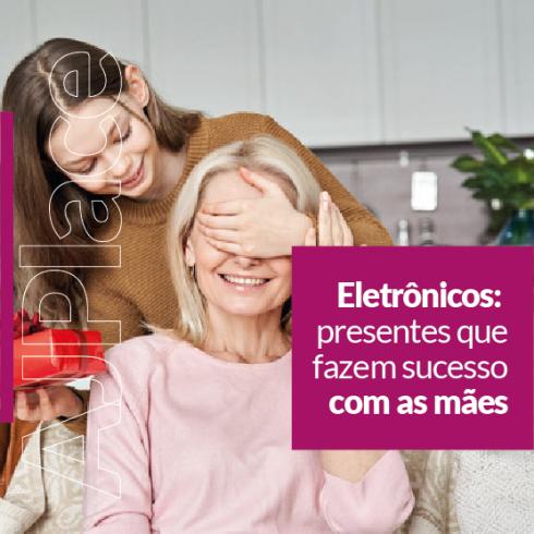 Eletrônicos: presentes que fazem sucesso com as mães